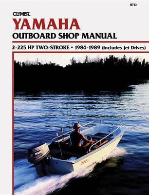 Yamaha 2-225 HP 2-Stroke Outboard/Jet Drives 1984-1989 Repair Manual