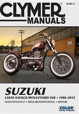 Clymer Suzuki Ls650 Savage/Boulevard S40: 1986-2015