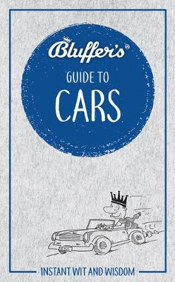 Bluffer's Guide to Cars: Instant Wit & Wisdom