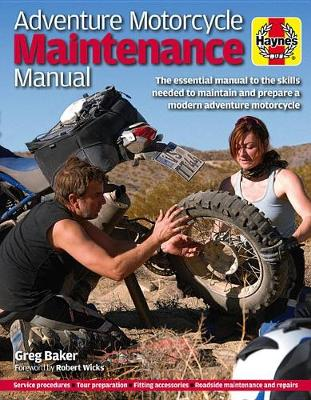 Adventure Motorcycle Maintenance Manual: The essential manual to the skills needed to maintain and prepare a modern adventure motorcycle