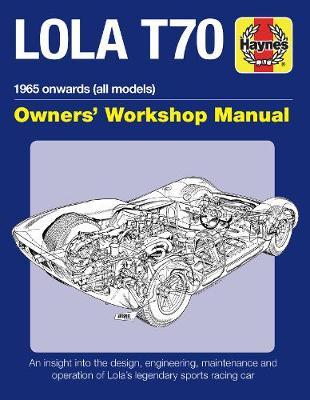 Lola T70 Owners' Workshop Manual: 1965 onward (all models)
