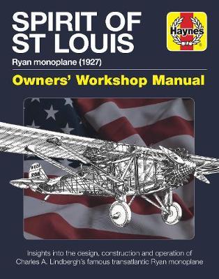 Spirit of St Louis Manual: Charles A. Lindbergh's Famous Transatlantic Ryan Monoplane