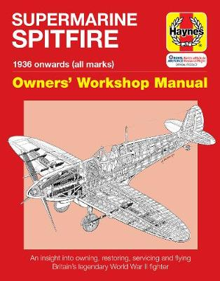 Spitfire Manual: An insight into owning, restoring, servicing and flying Britain's legendary World War II fighter