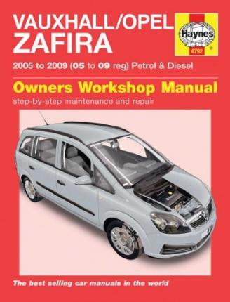 Vauxhall/Opel Zafira Petrol and Diesel Service and Repair Manual: 2005 to 2009