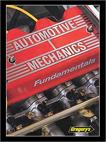 Automotive Mechanics: Fundamentals (8): How and Why of the Design, Construction, and Operation of Modern Automotive Systems and Units.: How and Why of the Design, Construction and Operation ...