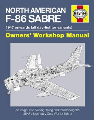 North American Sabre F-86 Manual: An Insight into Owning, Flying and Maintaining the USAF's Legendary Cold War Jet Fighter