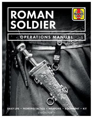 Book cover for product 9781785215650 Roman Soldier: Daily Life * Fighting Tactics * Weapons * Equipment * Kit