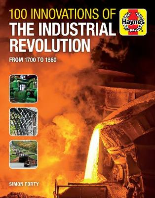Book cover for product 9781785215667 100 Innovations of the Industrial Revolution: From 1700 to 1860